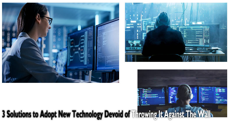 3 Solutions to Adopt New Technology Devoid of Throwing It Against The Wall