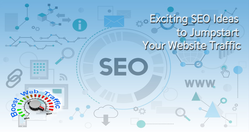 Exciting SEO Ideas To Jumpstart Your Website Traffic