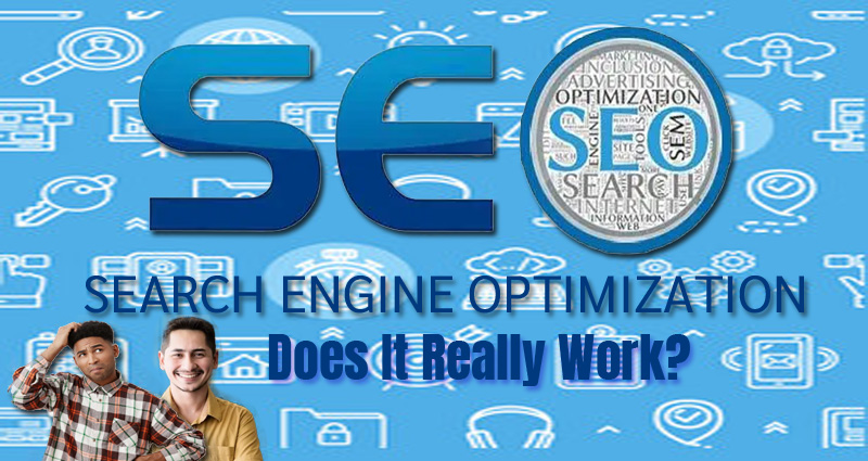 Search Engine Optimization – Does It Really Work?